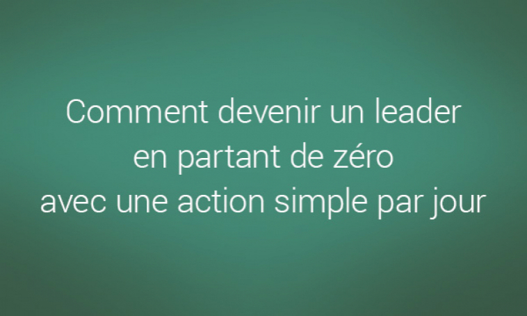 Comment devenir un leader en partant de zéro avec une action simple par jour